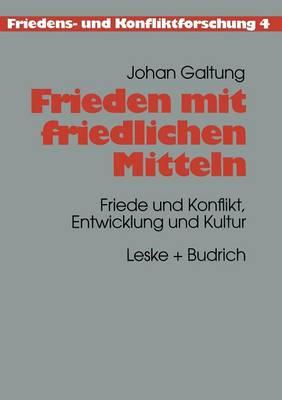 Frieden Mit Friedlichen Mitteln: Friede Und Konflikt, Entwicklung Und Kultur by Professor Johan Galtung