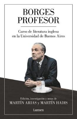 Borges profesor: Curso de literatura inglesa en la Universidad de Buenos Aires / Professor Borges: English Literature Course at the University of Buenos Aires by Jorge Luis Borges