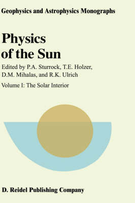 Physics of the Sun The Solar Interior Volume I by Peter A. Sturrock