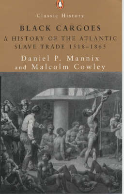 Black Cargoes: A History of the Atlantic Slave Trade 1518-1865 by Daniel P. Mannix