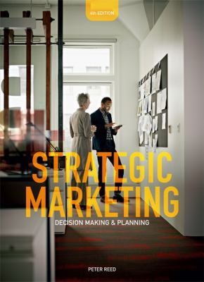 Strategic Marketing: Decision-making and Planning by Peter Reed