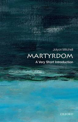 Martyrdom: A Very Short Introduction by Professor Jolyon Mitchell