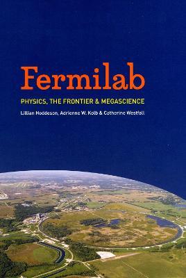 Fermilab by Lillian Hoddeson