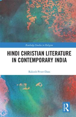 Hindi Christian Literature in Contemporary India by Rakesh Peter-Dass