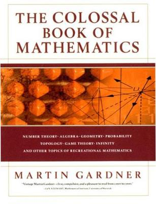 The Colossal Book of Mathematics by Martin Gardner