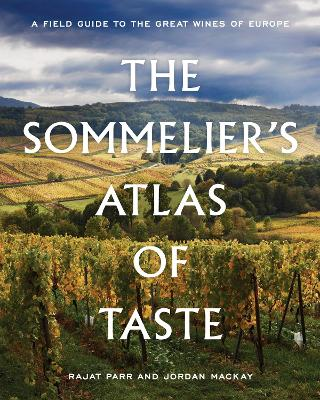 The Sommelier's Atlas of Taste: A Field Guide to the Great Wines of Europe by Rajat Parr