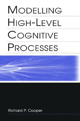 Modelling High-Level Cognitive Processes by Richard P. Cooper With Contributi