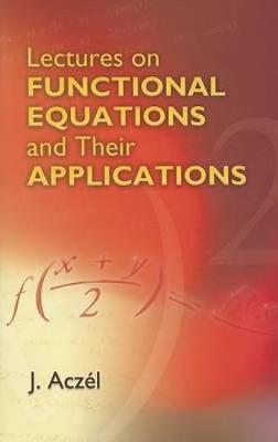 Lectures on Functional Equations and Their Applications by J. Aczel
