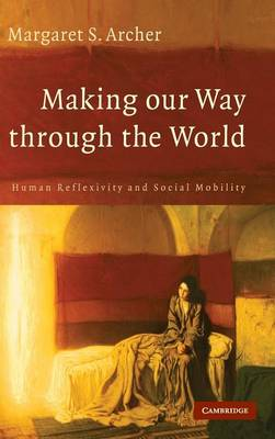 Making our Way through the World by Margaret S. Archer