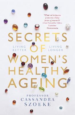 Secrets of Women's Healthy Ageing: Living Better, Living Longer by Cassandra Szoeke