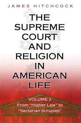The The Supreme Court and Religion in American Life The Supreme Court and Religion in American Life, Vol. 2 From 'Higher Law' to 'Sectarian Scruples' v. 2 by James Hitchcock