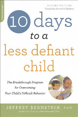 10 Days to a Less Defiant Child, second edition by Jeffrey Bernstein, Ph.D.