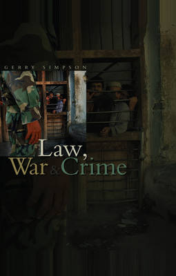 Law, War and Crime by Gerry J. Simpson
