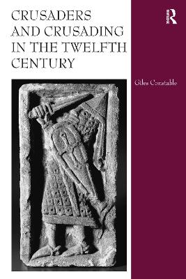 Crusaders and Crusading in the Twelfth Century book