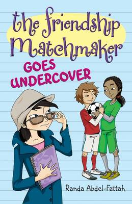 The Friendship Matchmaker Goes Undercover by Randa Abdel-Fattah