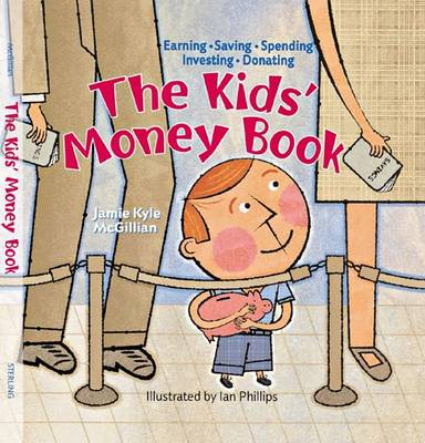 The The Kids' Money Book: Earning - Saving - Spending - Investing - Donating by Jamie Kyle McGillian
