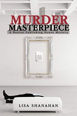 Murder Masterpiece: A Boston Publishing House Mystery by Lisa Shanahan