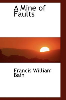 A Mine of Faults by Francis William Bain