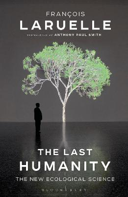 The Last Humanity: The New Ecological Science by Professor Francois Laruelle
