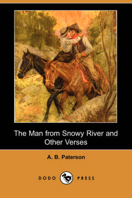 The Man from Snowy River and Other Verses (Dodo Press) by A B Paterson