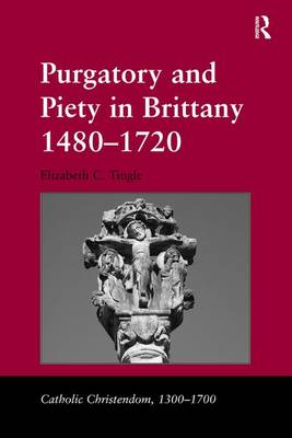 Purgatory and Piety in Brittany 1480-1720 by Elizabeth C. Tingle