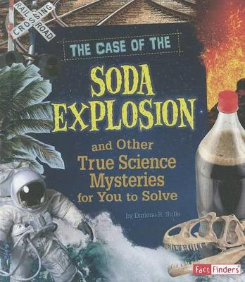The Case of the Soda Explosion and Other True Science Mysteries for You to Solve by Alec Bodzin