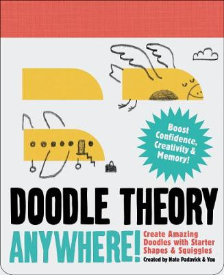 Doodle Theory Anywhere!: Create Amazing Doodles with Starter Shapes and Squiggles by Nate Padavick