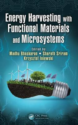 Energy Harvesting with Functional Materials and Microsystems by Madhu Bhaskaran