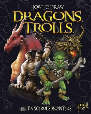 How to Draw Dragons, Trolls, and Other Dangerous Monsters by AJ Sautter