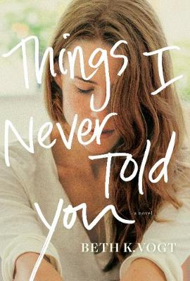 Things I Never Told You by Beth Vogt