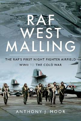RAF West Malling: The RAF's First Night Fighter Airfield - WWII to the Cold War by Moor, Anthony J