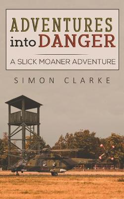 Adventures into Danger: A Slick Moaner Adventure by Simon Clarke
