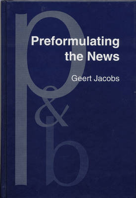 Preformulating the News by Geert Jacobs