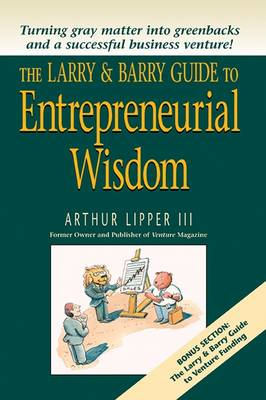 The Larry and Barry Guide to Entrepreneurial Wisdom by Arthur Lipper