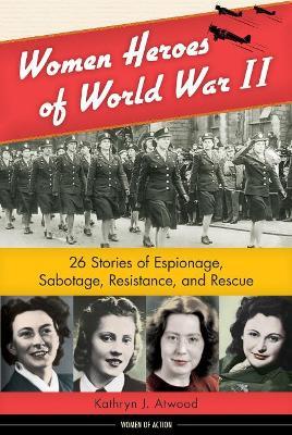 Women Heroes of World War II by Kathryn J. Atwood