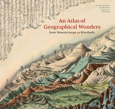An Atlas of Geographical Wonders: From Mountaintops to Riverbeds by Gilles Palsky