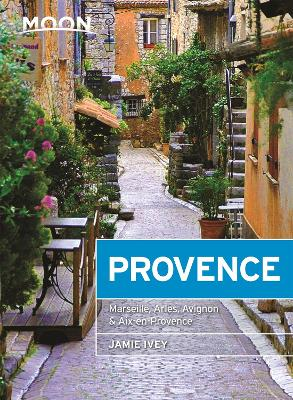 Moon Provence (First Edition): Hillside Villages, Local Food & Wine, Coastal Escapes by Jamie Ivey