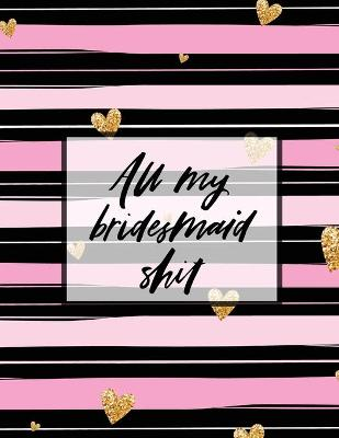 All My Bridesmaid Shit: Bridesmaid Planner Book Maid of Honor Matron of Honor Before the I Do's Getting Hitched book