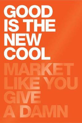 Good Is the New Cool: Market Like You Give a Damn by Afdhel Aziz
