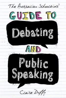Australian Schoolkids' Guide to Debating and Public Speaking by Claire Duffy
