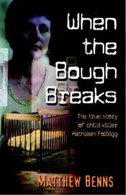 When the Bough Breaks: The True Story of Child Killer Kathleen Folbigg by Matthew Benns