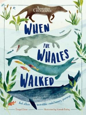 When the Whales Walked by Dougal Dixon and Illustrated by Hannah Bailey