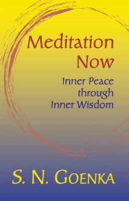 Meditation Now by S. N. Goenka