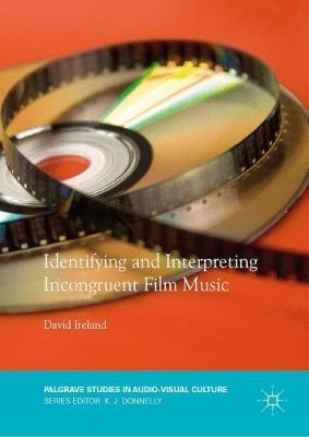 Identifying and Interpreting Incongruent Film Music by David Ireland