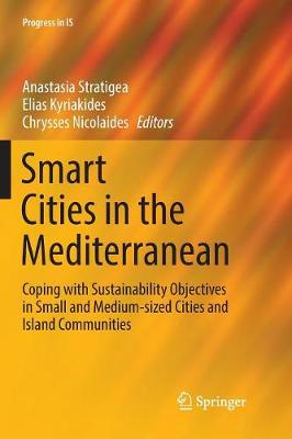 Smart Cities in the Mediterranean: Coping with Sustainability Objectives in Small and Medium-sized Cities and Island Communities by Anastasia Stratigea
