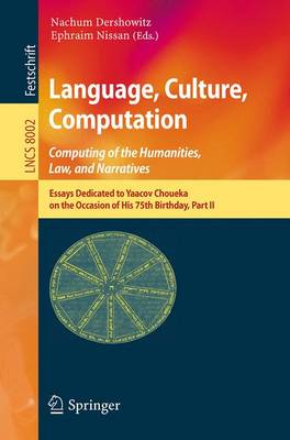 Language, Culture, Computation: Computing for the Humanities, Law, and Narratives by Nachum Dershowitz