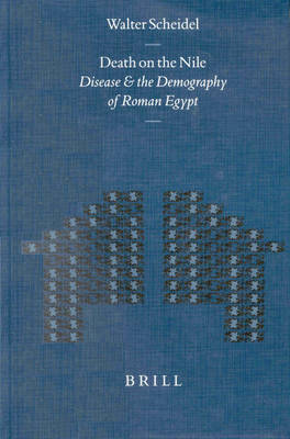 Death on the Nile: Disease and the Demography of Roman Egypt by Walter Scheidel