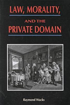 Law, Morality, and the Private Domain by Raymond Wacks
