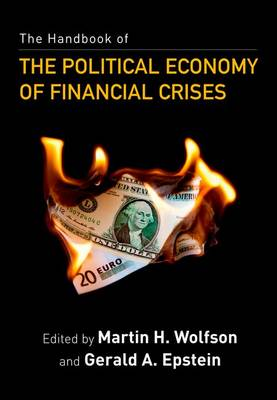 The Handbook of the Political Economy of Financial Crises by Martin H. Wolfson