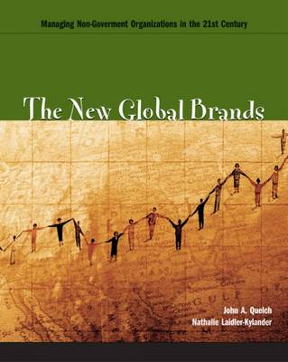 The New Global Brands: Managing Non-government Organizations in the 21st Century by John A. Quelch